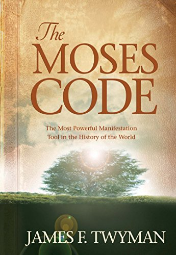 THE MOSES CODE The Most Powerful Manifestation Tool in the History of the World