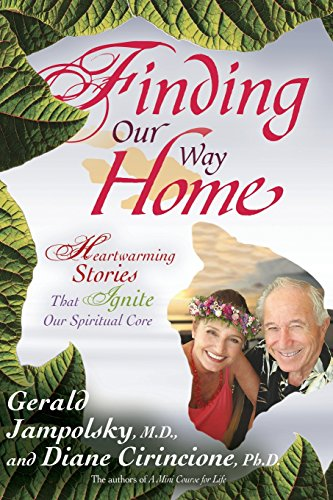 Finding Our Way Home: Heartwarming Stories That: Jampolsky M.D., Gerald