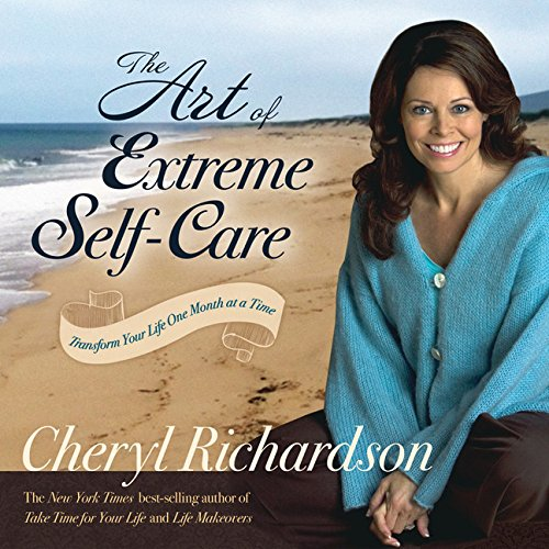 9781401918286: The Art of Extreme Self-Care: Transform Your Life One Month at a Time