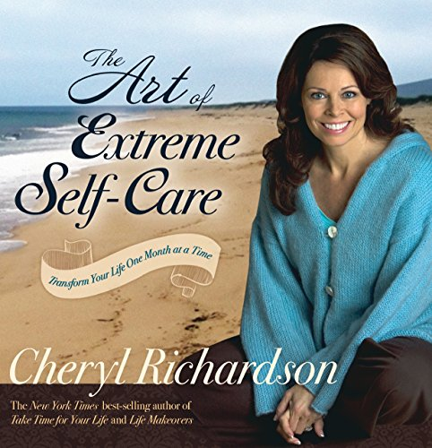 9781401918293: The Art of Extreme Self-Care: Transform Your Life One Month at a Time