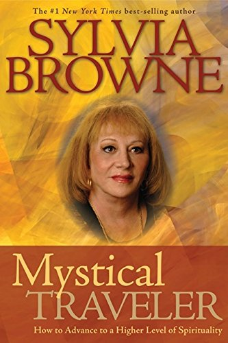 Mystical Traveler: How to Advance to a Higher Level of Spirituality (1401918611) by Sylvia Browne