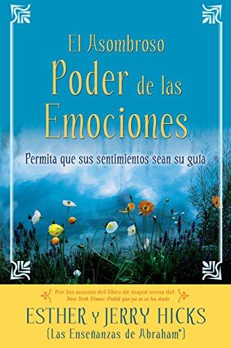 9781401918712: A El Asombroso Poder de Las Emociones: Permita Que Sus Sentimientos Sean Su Guia