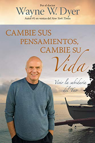 9781401919740: Cambie Sus Pensamientos y Cambie Su Vida: Viva La Sabiduria del Tao = Change Your Thoughts, Change Your Life