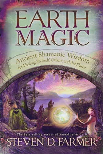 9781401920050: Earth Magic: Ancient Secrets For Healing Yourself And Others: Ancient Spiritual Wisdom for Healing Yourself, Others, and the Planet