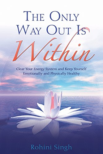 The Only Way Out Is Within: Clear Your Energy System and Keep Yourself Emotionally and Physically Health (140192011X) by Rohini Singh