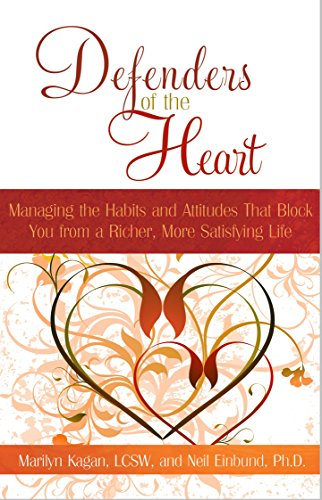 Defenders of the Heart: Managing the Habits and Attitudes That Block You from a Richer, More ...