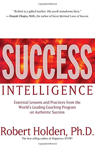Success Intelligence: Essential Lessons and Practices from the World's Leading Coaching Program on Authentic Success (1401921701) by Robert Holden Ph.D.