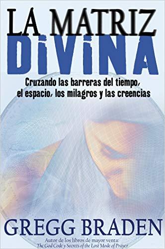 9781401921774: La Matriz Divina/ The Divine Matrix: Cruzando Las Barreras Del Tiempo, El Espacio, Los Milagros Y Las Creencias/ Bridging Time, Space, Miracles, and Belief