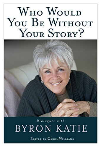 9781401921798: Who Would You Be Without Your Story?: Dialogues with Byron Katie