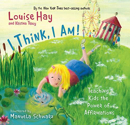 I Think, I Am!: Teaching Kids the: Louise Hay; Kristina