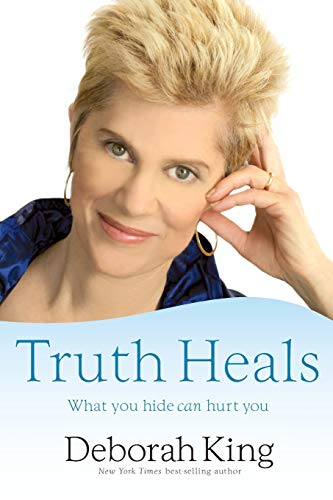 Truth Heals: What Yo Hide CAN Hurt You