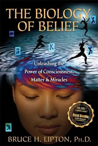 9781401923112: Biology Of Belief, The: Unleasing the Power of Consciousness, Matter and Miracles