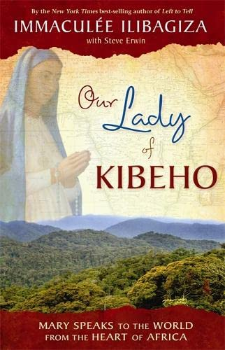 9781401923785: Our Lady Of Kibeho: Mary Speaks to the World from the Heart of Africa