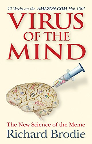 Virus of the Mind: The New Science of the Meme: Brodie, Richard