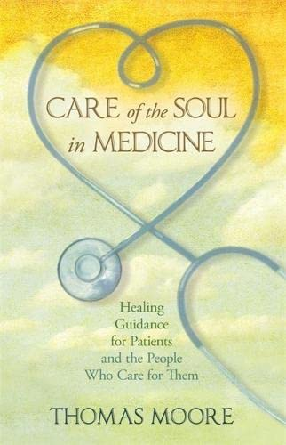 Care of the Soul In Medicine: Healing Guidance for Patients, Families, and the People Who Care for ...