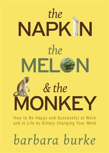 9781401925734: The Napkin The Melon & The Monkey: How to Be Happy and Successful by Simply Changing Your Mind