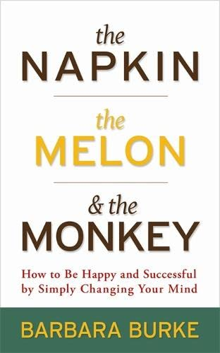 9781401925741: The Napkin, The Melon & The Monkey: How to Be Happy and Successful by Simply Changing Your Mind