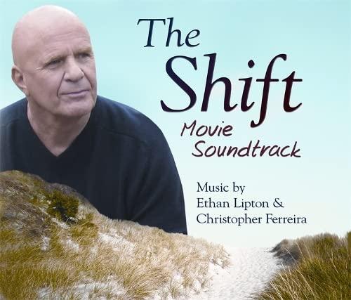 The Shift Movie Soundtrack: Lipton, Ethan; Ferreira, Christopher; Dyer, Dr. Wayne W.