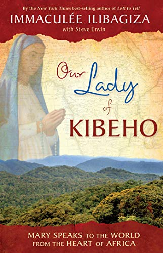 9781401927431: Our Lady Of Kibeho: Mary Speaks to the World from the Heart of Africa