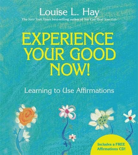 9781401927486: Experience Your Good Now!: Learning to Use Affirmations