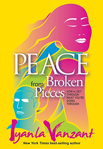 9781401928223: Peace from Broken Pieces: How to Get Through What You're Going Through