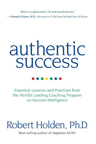 Authentic Success: Essential Lessons and Practices from the World's Leading Coaching Program on Success Intelligence (1401928242) by Robert Holden Ph.D.