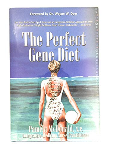 9781401928698: The Perfect Gene Diet: Use Your Body's Own APO E Gene to Treat High Cholesterol, Weight Problems, Heart Disease, Alzheimer's...and More! by Pamela McDonald (2010) Hardcover