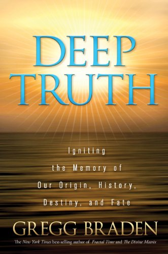 9781401929190: Deep Truth: Igniting the Memory of Our Origin, History, Destiny, and Fate