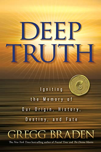 9781401929220: Deep Truth: Igniting the Memory of Our Origin, History, Destiny, and Fate