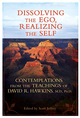 9781401931155: Dissolving the Ego, Realizing the Self: Contemplations from the Teachings of David R. Hawkins, M.D., PH.D