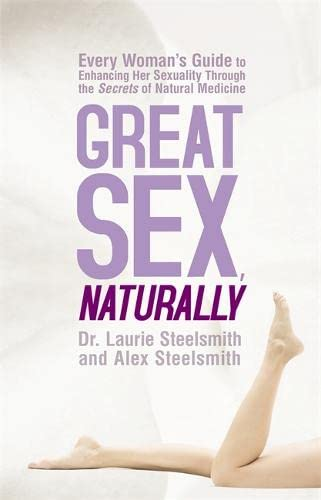 9781401931469: Great Sex, Naturally: Every Woman's Guide to Enhancing Her Sexuality Through the Secrets of Natural Medicine