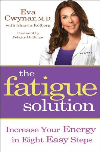 The Fatigue Solution: Increase Your Energy in Eight Easy Steps: Cwynar, Eva