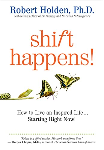 Shift Happens: How to Live an Inspired Life...Starting Right Now! (1401931707) by Robert Holden Ph.D.