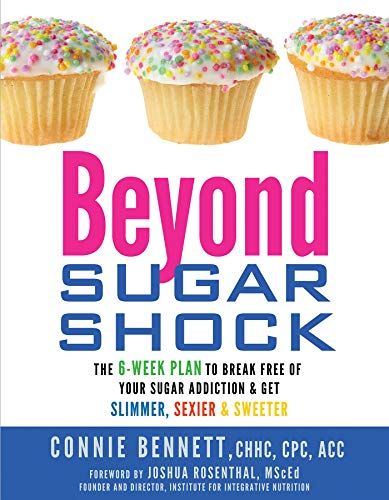 Beyond Sugar Shock: The 6-Week Plan to Break Free of Your Sugar Addiction & Get Slimmer, Sexier...