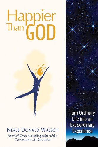 9781401933661: Happier than God: Turn Ordinary Life into an Extraordinary Experience