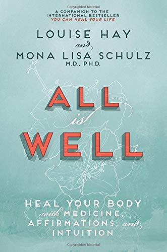 9781401935016: All Is Well: Heal Your Body with Medicine, Affirmations, and Intuition