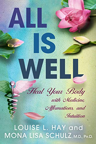 9781401935023: All is Well: Heal Your Body with Medicine, Affirmations, and Intuition