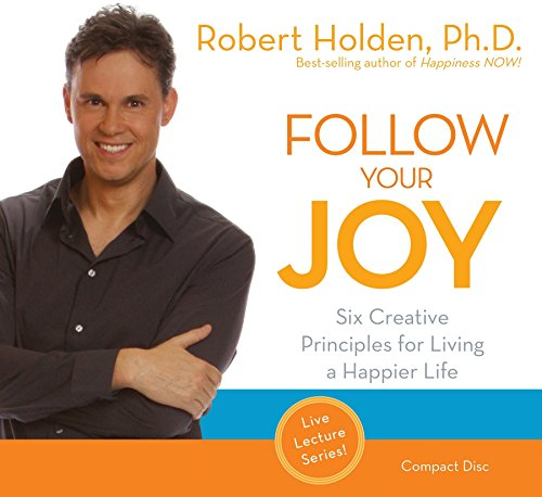 Follow Your Joy: 6 Creative Principles for Living a Happier Life (1401935109) by Robert Holden Ph.D.