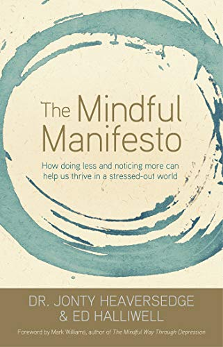 The Mindful Manifesto: How Doing Less and Noticing More Can Help Us Thrive in a Stressed-Out World:...