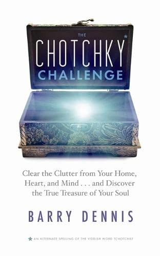 The Chotchky Challenge: Clear the Clutter from Your Home, Heart, and Mind.and Discover the True ...