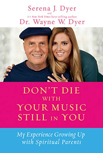 Don't Die with Your Music Still in You: My Experience Growing Up with Spiritual Parents: Serena...