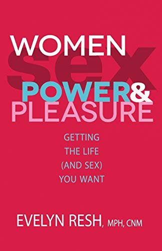 Women, Sex, Power, And Pleasure: Getting the: Resh MPH CNM,