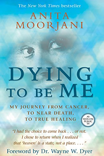 9781401937515: Dying To Be Me: My Journey from Cancer, to Near Death, to True Healing