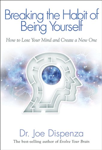 9781401938086: Breaking The Habit of Being Yourself: How to Lose Your Mind and Create a New One