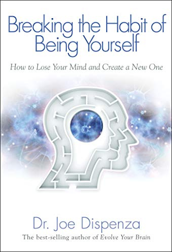 9781401938093: Breaking The Habit of Being Yourself: How to Lose Your Mind and Create a New One