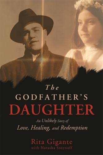 The Godfather's Daughter: An Unlikely Story of Love, Healing, and Redemption (1401938817) by Gigante, Rita; Stoynoff, Natasha