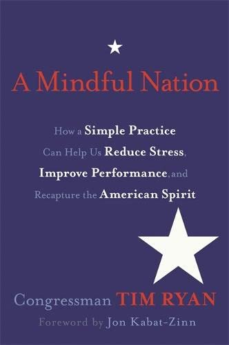 9781401939298: A Mindful Nation: How a Simple Practice Can Help Us Reduce Stress, Improve Performance, and Recapture the American Spirit