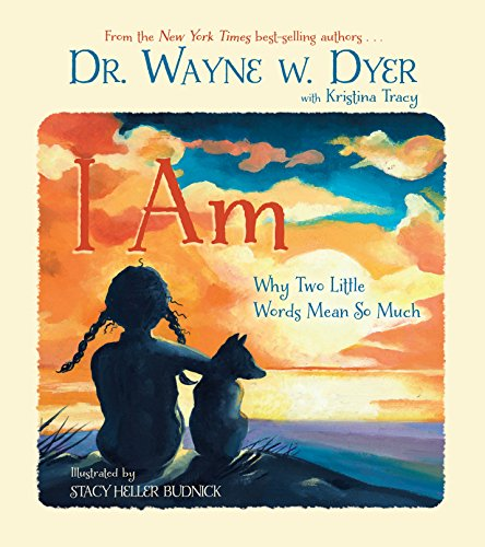 I Am: Why Two Little Words Mean So Much: Wayne W. Dyer