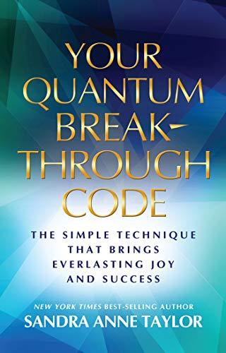Your Quantum Breakthrough Code: The Simple Technique That Brings Everlasting Joy and Success: ...