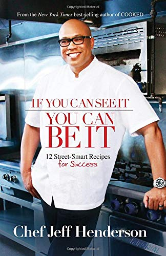 If You Can See It, You Can Be It: 12 Street-Smart Recipes for Success (1401940609) by Jeff Henderson